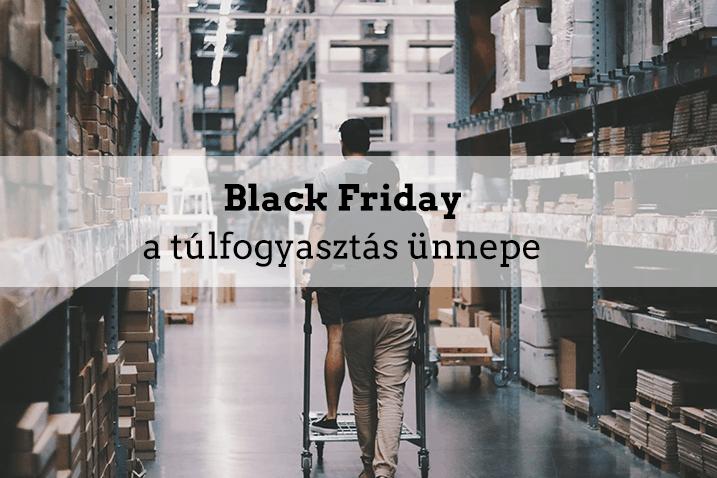 Black Friday – a túlfogyasztás ünnepe